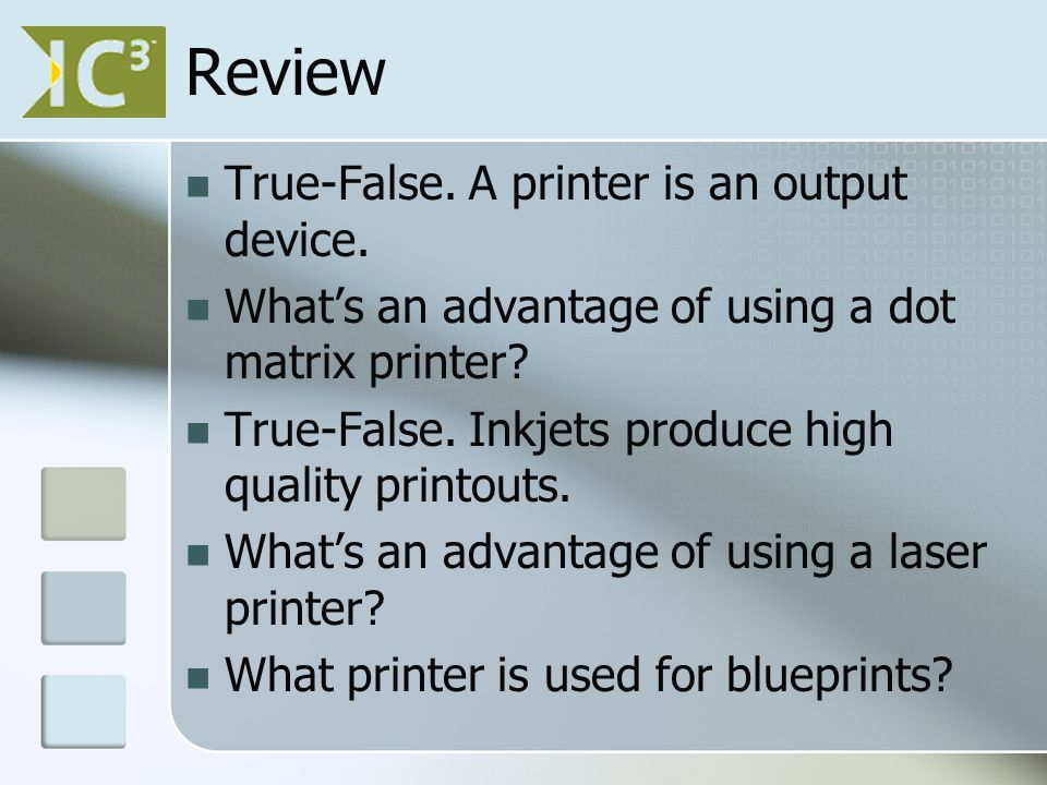 Review True-False. A printer is an output device.