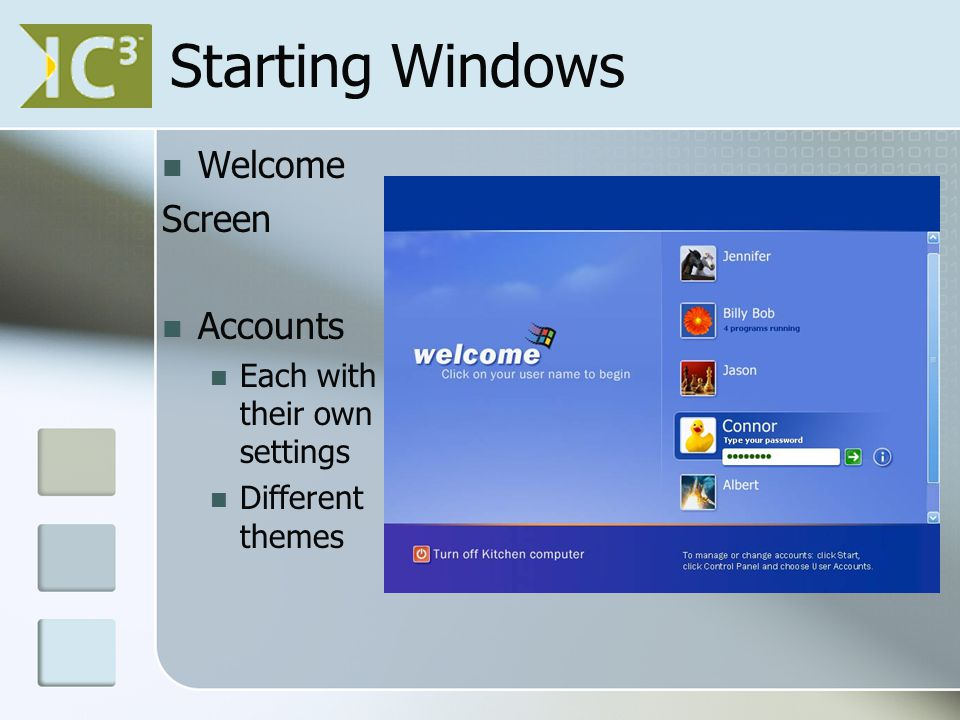 Starting Windows Welcome Screen Accounts Each with their own settings Different themes