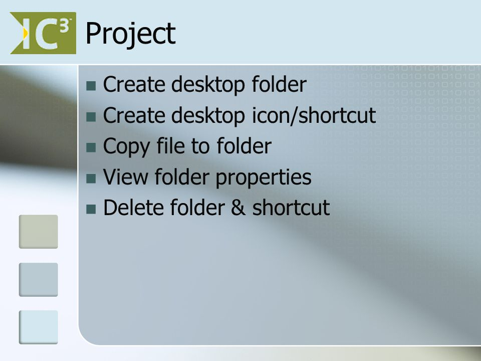 Project Create desktop folder Create desktop icon/shortcut Copy file to folder View folder properties Delete folder & shortcut