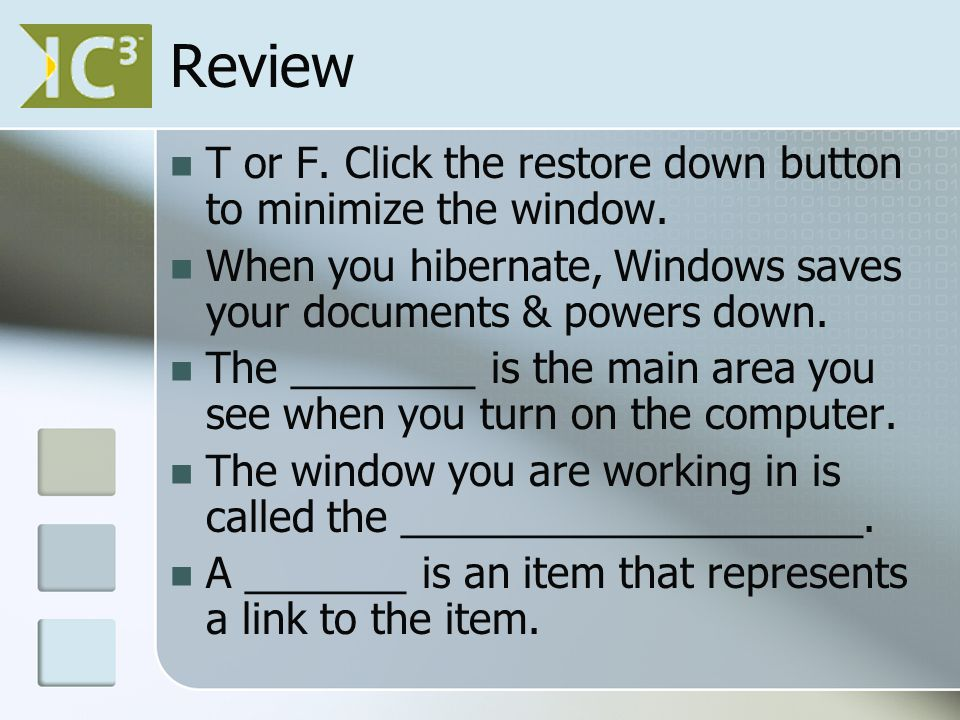Review T or F. Click the restore down button to minimize the window.