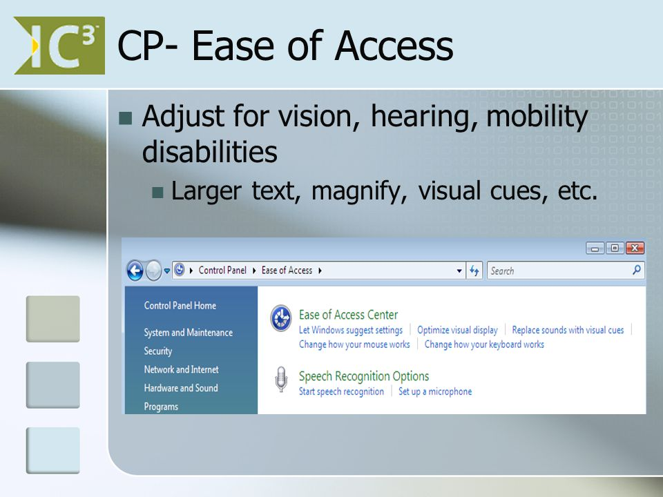 CP- Ease of Access Adjust for vision, hearing, mobility disabilities Larger text, magnify, visual cues, etc.