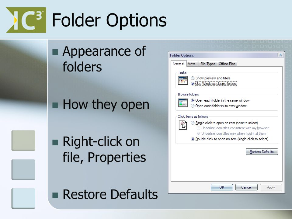 Folder Options Appearance of folders How they open Right-click on file, Properties Restore Defaults