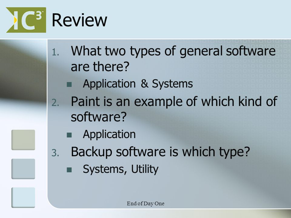 End of Day One Review 1. What two types of general software are there.
