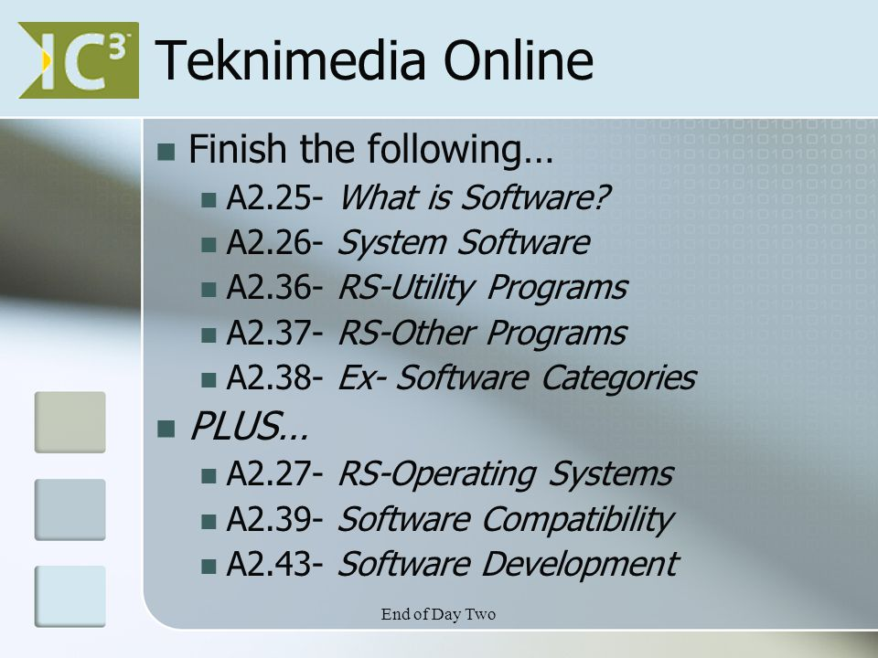 End of Day Two Teknimedia Online Finish the following… A2.25- What is Software.