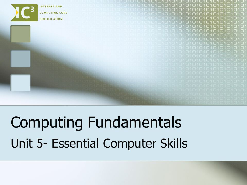Computing Fundamentals Unit 5- Essential Computer Skills