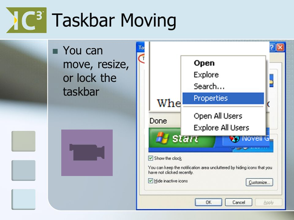 Taskbar Moving You can move, resize, or lock the taskbar