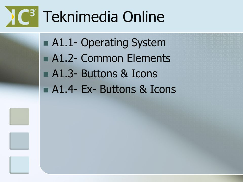 Teknimedia Online A1.1- Operating System A1.2- Common Elements A1.3- Buttons & Icons A1.4- Ex- Buttons & Icons