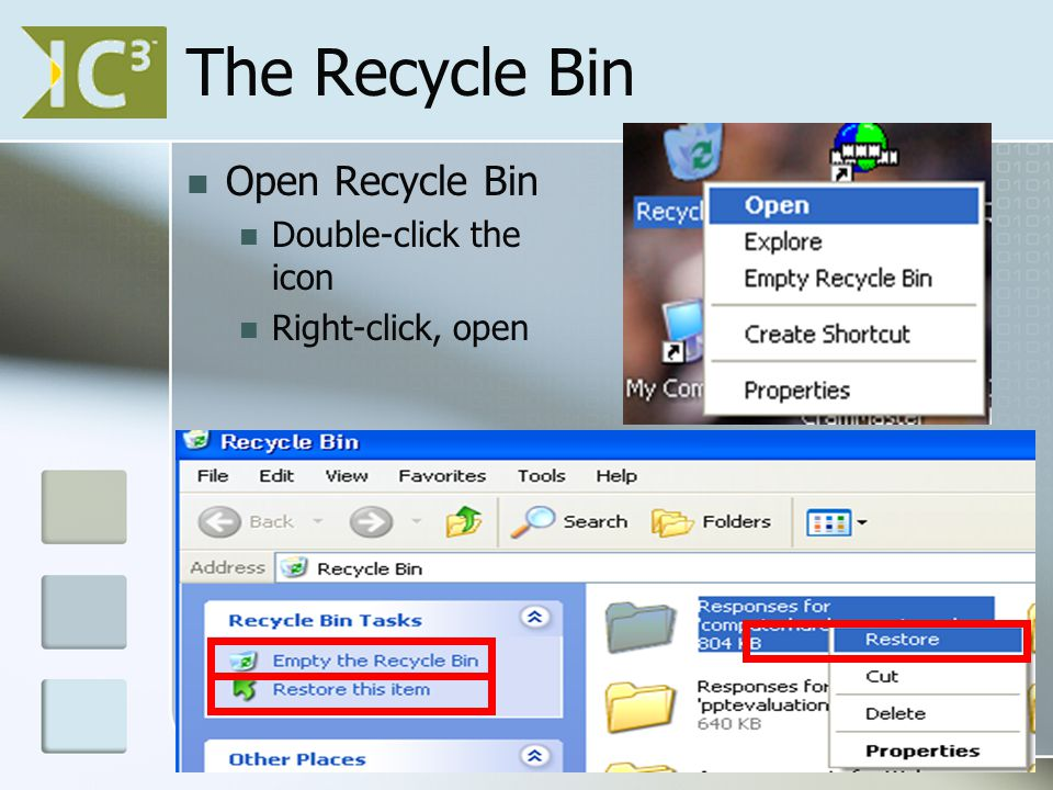The Recycle Bin Open Recycle Bin Double-click the icon Right-click, open