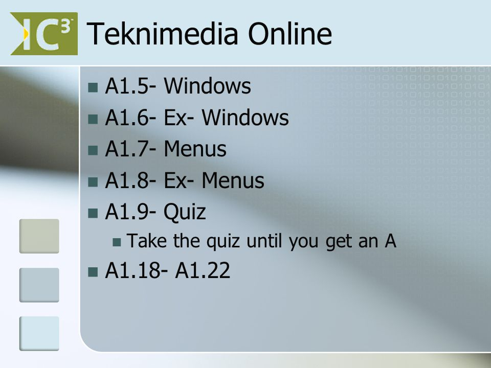 Teknimedia Online A1.5- Windows A1.6- Ex- Windows A1.7- Menus A1.8- Ex- Menus A1.9- Quiz Take the quiz until you get an A A1.18- A1.22