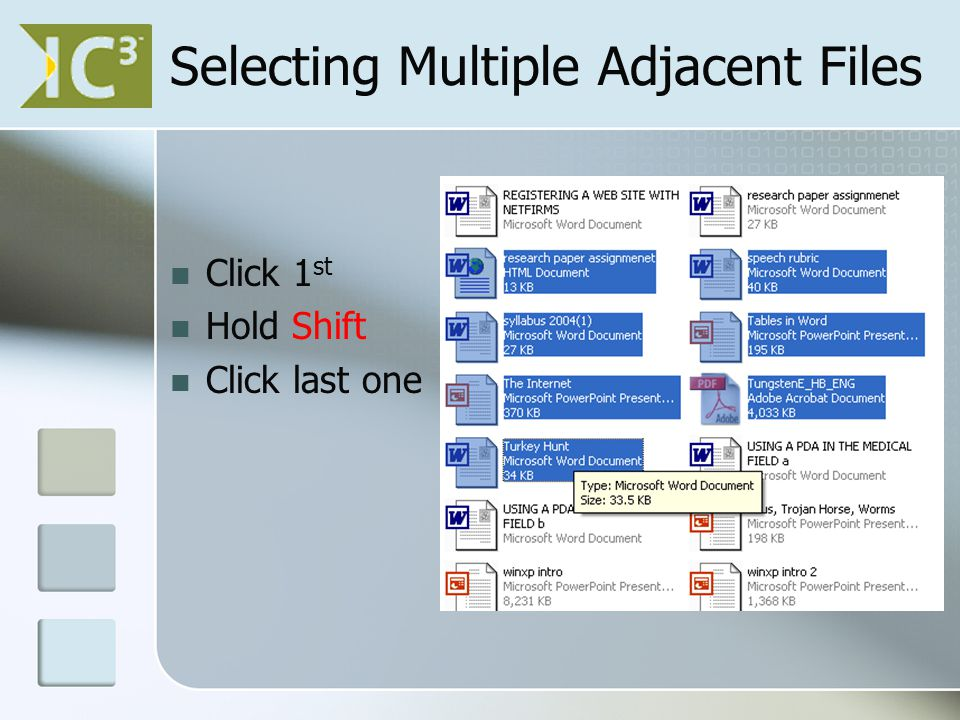 Selecting Multiple Adjacent Files Click 1 st Hold Shift Click last one