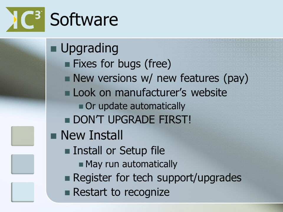 Software Upgrading Fixes for bugs (free) New versions w/ new features (pay) Look on manufacturer's website Or update automatically DON'T UPGRADE FIRST.