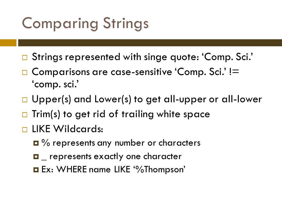 Comparing Strings  Strings represented with singe quote: 'Comp.
