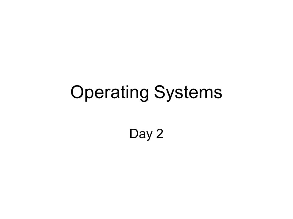 Operating Systems Day 2