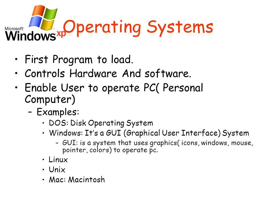 Operating Systems First Program to load. Controls Hardware And software.