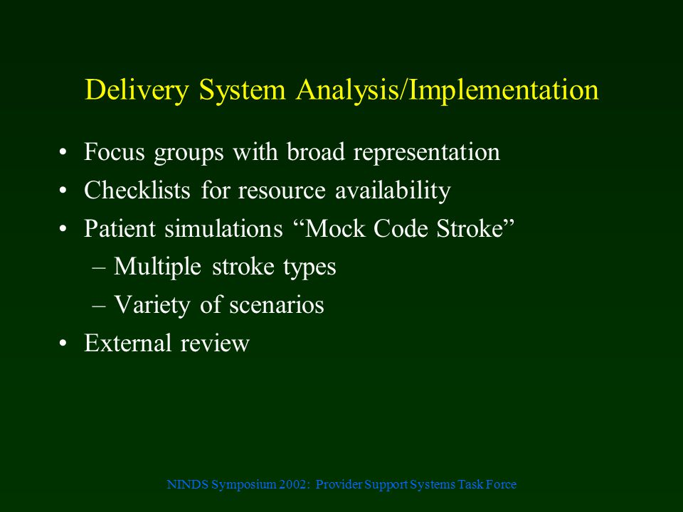 NINDS Symposium 2002: Provider Support Systems Task Force Delivery System Analysis/Implementation Focus groups with broad representation Checklists fo