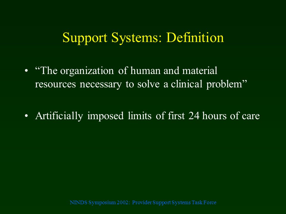 "NINDS Symposium 2002: Provider Support Systems Task Force Support Systems: Definition ""The organization of human and material resources necessary to s"