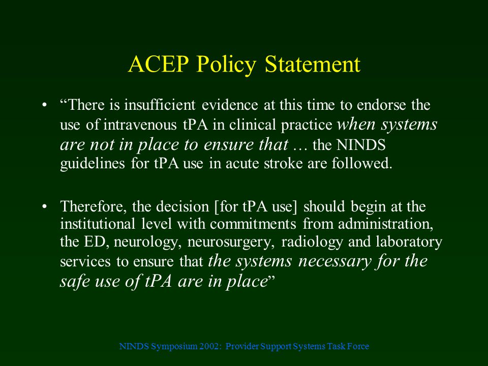"NINDS Symposium 2002: Provider Support Systems Task Force ACEP Policy Statement ""There is insufficient evidence at this time to endorse the use of int"