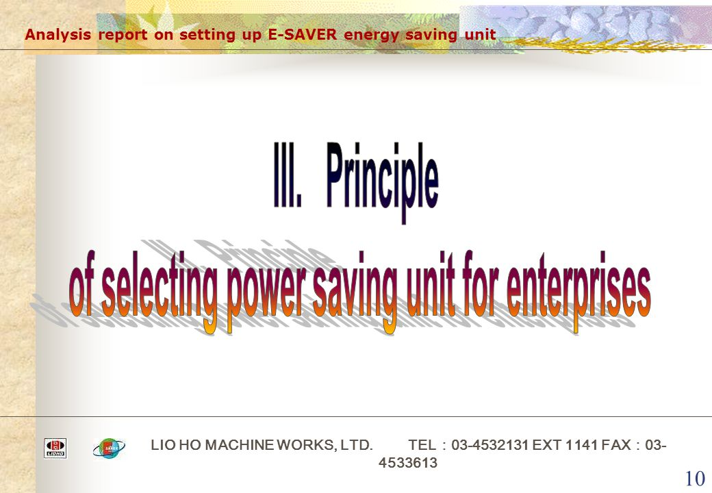 10 Analysis report on setting up E-SAVER energy saving unit LIO HO MACHINE WORKS, LTD. TEL : 03-4532131 EXT 1141 FAX : 03- 4533613