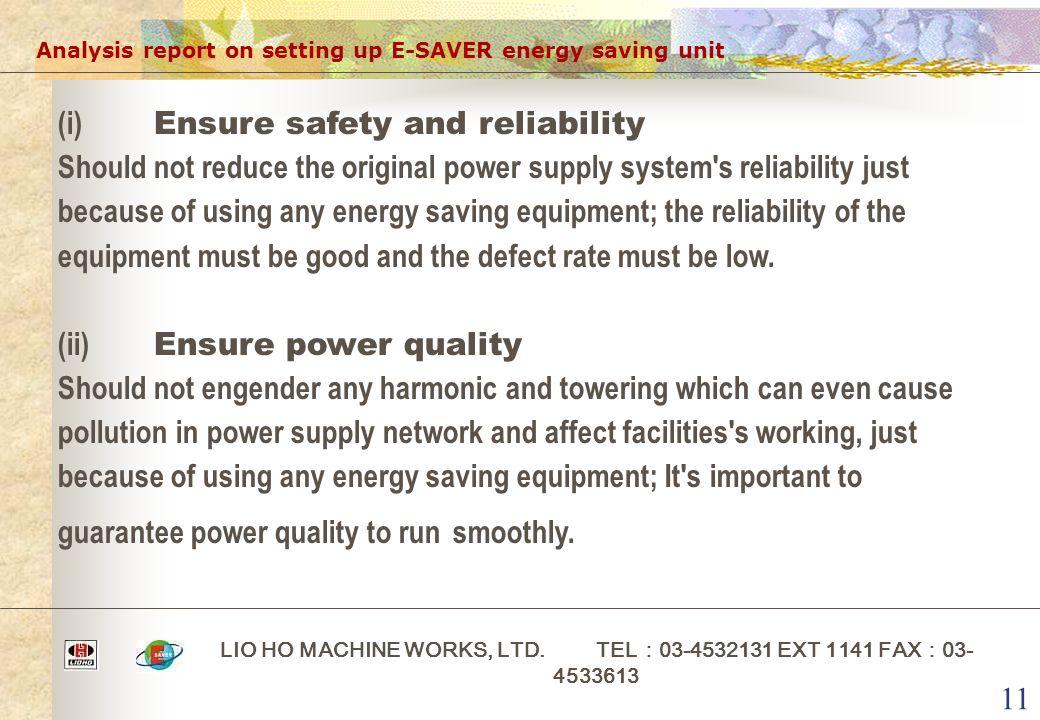 11 Analysis report on setting up E-SAVER energy saving unit LIO HO MACHINE WORKS, LTD. TEL : 03-4532131 EXT 1141 FAX : 03- 4533613 (i) Ensure safety a