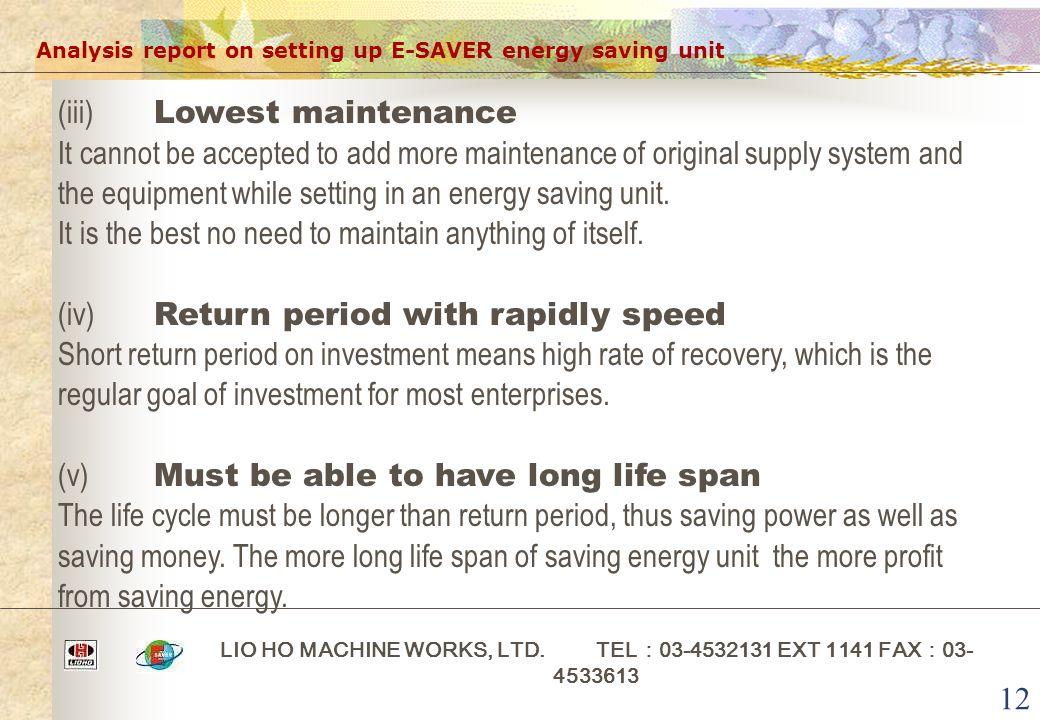 12 Analysis report on setting up E-SAVER energy saving unit LIO HO MACHINE WORKS, LTD. TEL : 03-4532131 EXT 1141 FAX : 03- 4533613 (iii) Lowest mainte