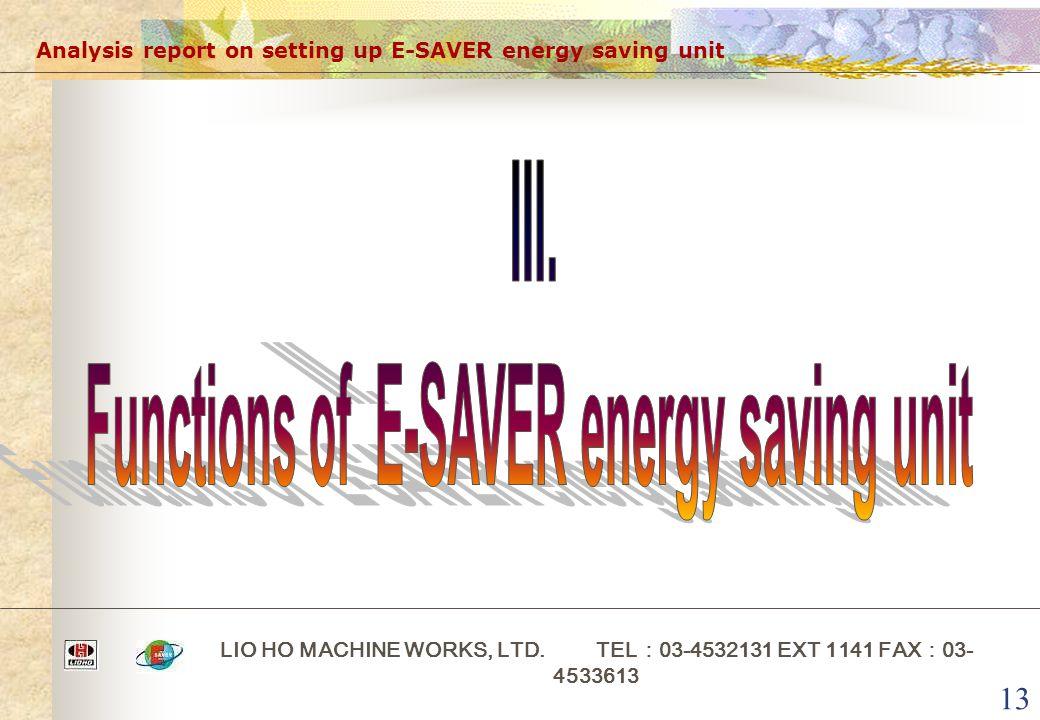 13 Analysis report on setting up E-SAVER energy saving unit LIO HO MACHINE WORKS, LTD.