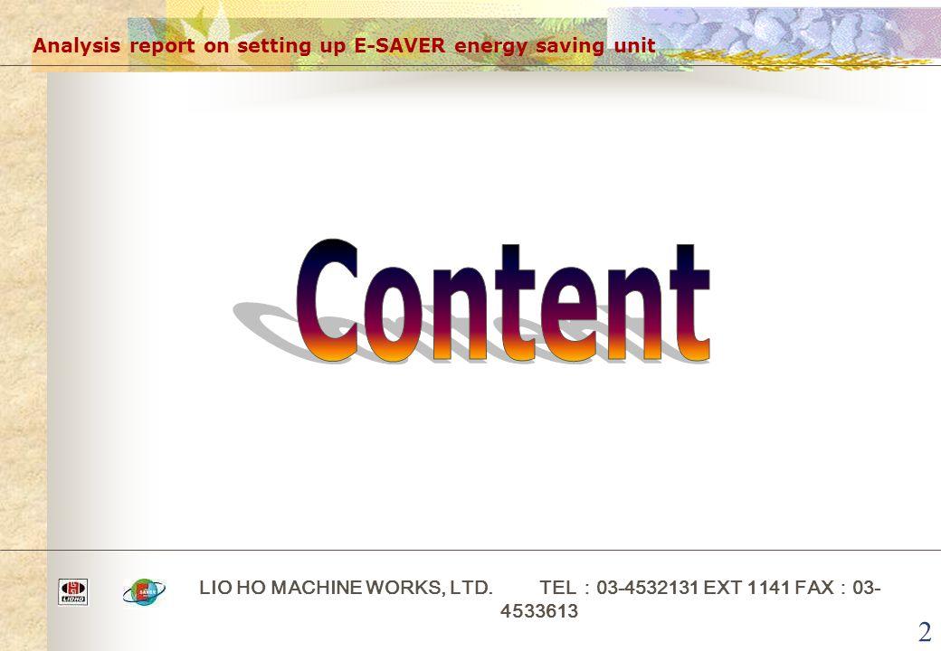 2 Analysis report on setting up E-SAVER energy saving unit LIO HO MACHINE WORKS, LTD. TEL : 03-4532131 EXT 1141 FAX : 03- 4533613