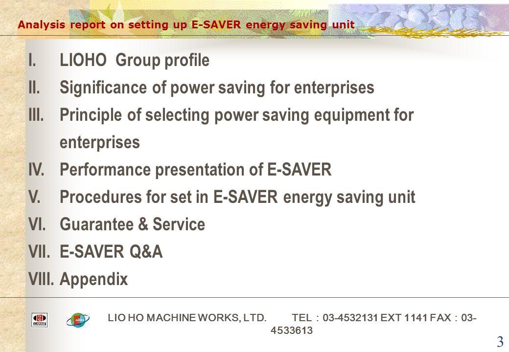 3 Analysis report on setting up E-SAVER energy saving unit LIO HO MACHINE WORKS, LTD. TEL : 03-4532131 EXT 1141 FAX : 03- 4533613 I.LIOHO Group profil