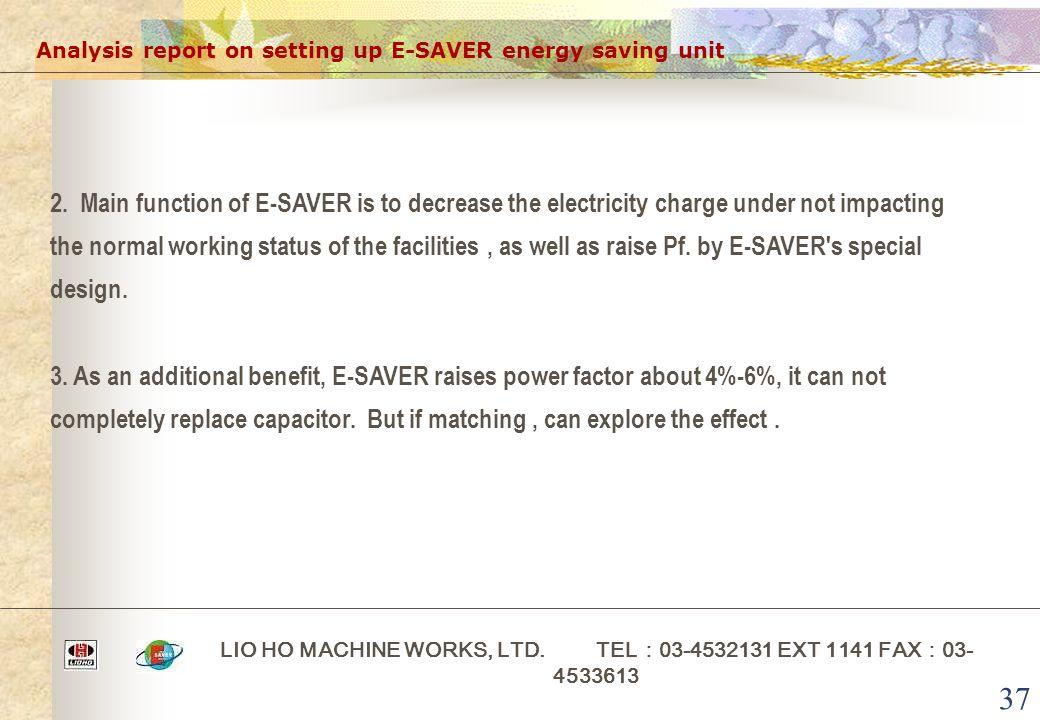 37 Analysis report on setting up E-SAVER energy saving unit LIO HO MACHINE WORKS, LTD.