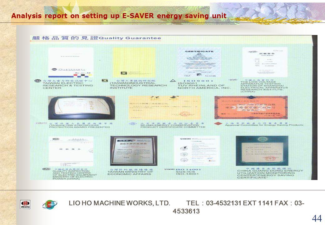 44 Analysis report on setting up E-SAVER energy saving unit LIO HO MACHINE WORKS, LTD. TEL : 03-4532131 EXT 1141 FAX : 03- 4533613