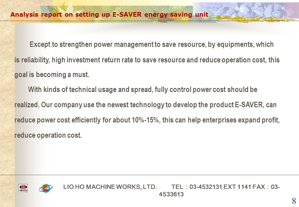 8 Analysis report on setting up E-SAVER energy saving unit LIO HO MACHINE WORKS, LTD. TEL : 03-4532131 EXT 1141 FAX : 03- 4533613 Except to strengthen