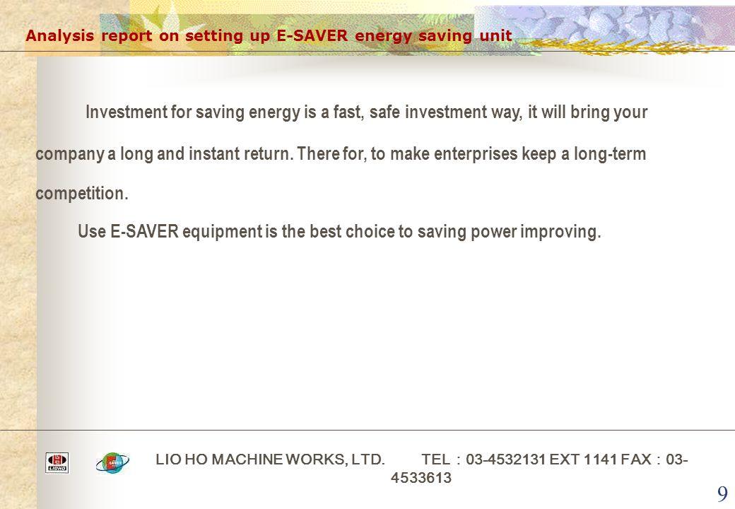 9 Analysis report on setting up E-SAVER energy saving unit LIO HO MACHINE WORKS, LTD.
