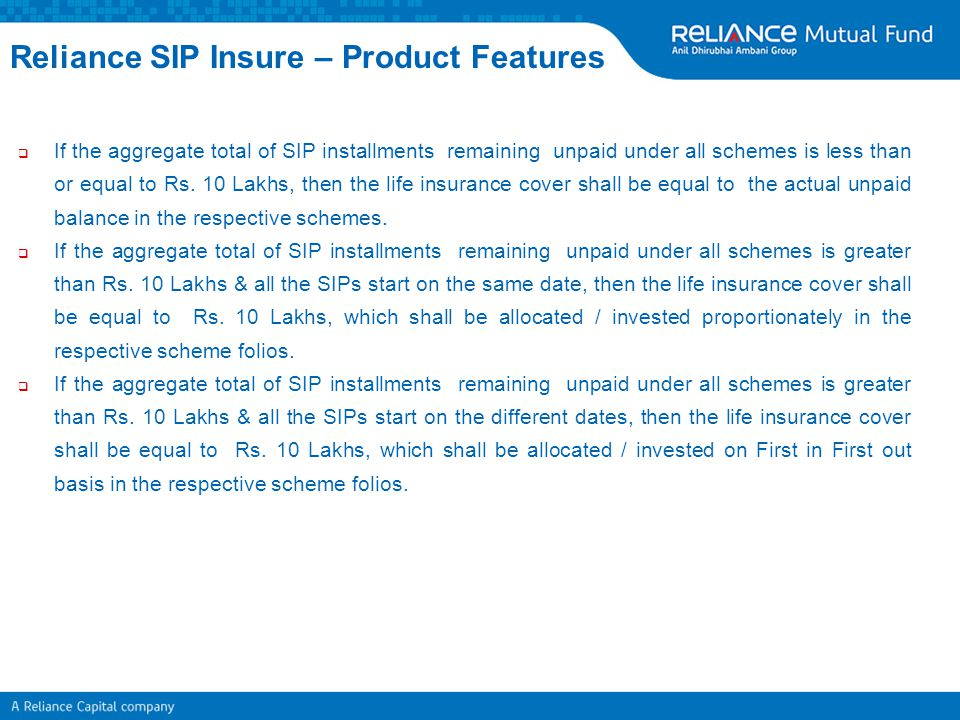  If the aggregate total of SIP installments remaining unpaid under all schemes is less than or equal to Rs. 10 Lakhs, then the life insurance cover s