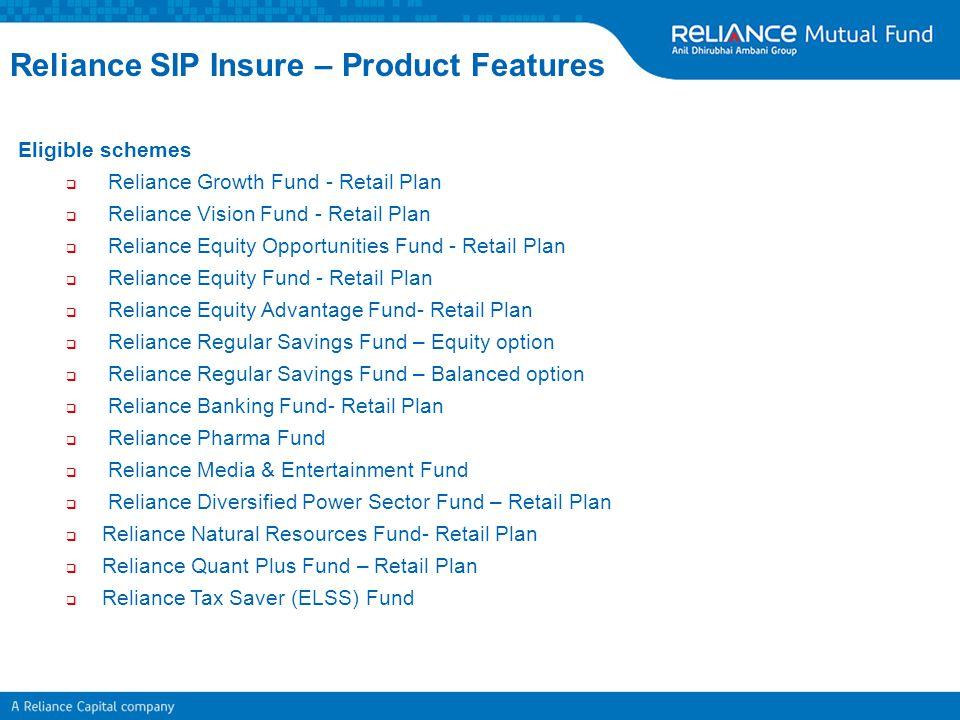 Eligible schemes  Reliance Growth Fund - Retail Plan  Reliance Vision Fund - Retail Plan  Reliance Equity Opportunities Fund - Retail Plan  Relian