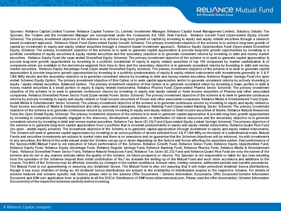 Sponsor: Reliance Capital Limited Trustee: Reliance Capital Trustee Co. Limited. Investment Manager: Reliance Capital Asset Management Limited. Statut