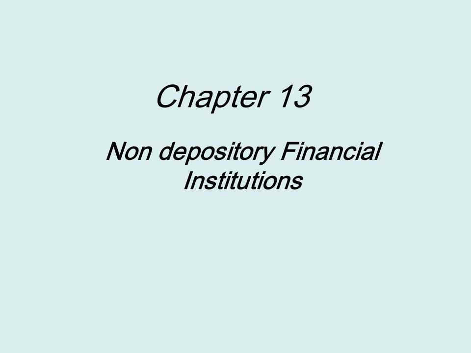 Chapter 13 Non depository Financial Institutions