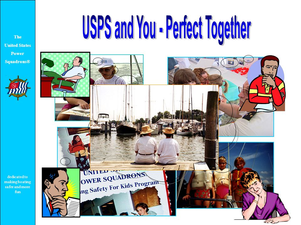 The United States Power Squadrons® dedicated to making boating safer and more fun www.USPS.org or 1-888-FOR-USPS