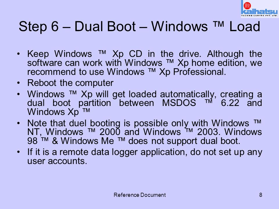 Reference Document8 Step 6 – Dual Boot – Windows ™ Load Keep Windows ™ Xp CD in the drive. Although the software can work with Windows ™ Xp home editi
