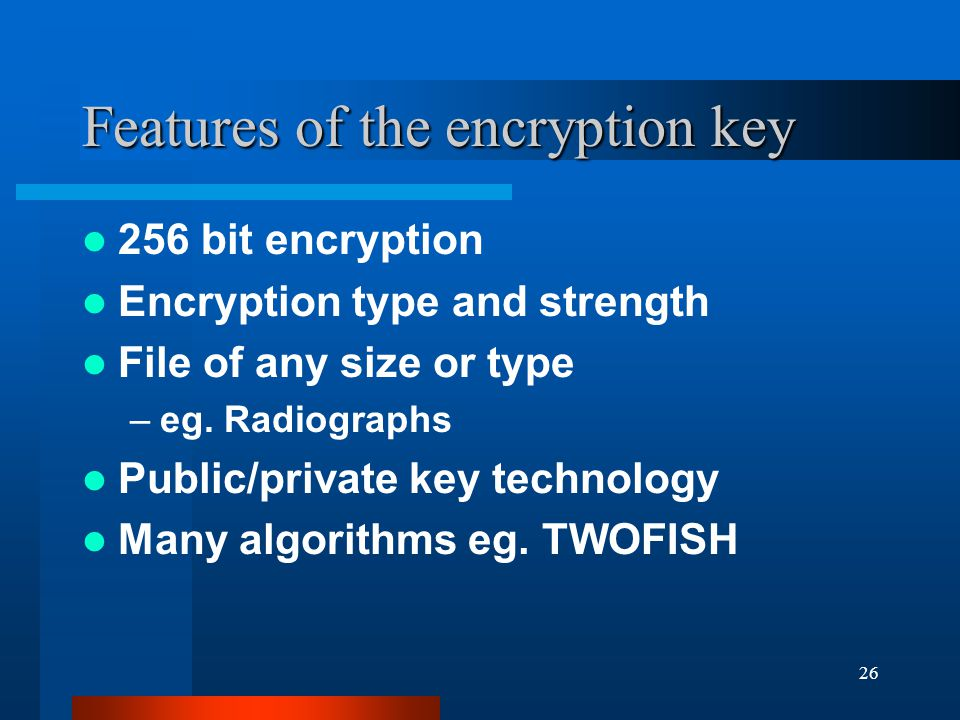 26 Features of the encryption key 256 bit encryption Encryption type and strength File of any size or type –eg. Radiographs Public/private key technol