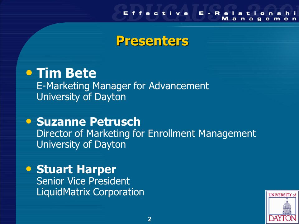 2 Presenters Tim Bete E-Marketing Manager for Advancement University of Dayton Suzanne Petrusch Director of Marketing for Enrollment Management University of Dayton Stuart Harper Senior Vice President LiquidMatrix Corporation