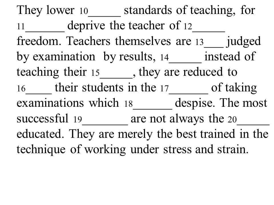 10 They lower 10 _____ standards of teaching, for 11 ______ deprive the teacher of 12 _____ freedom.