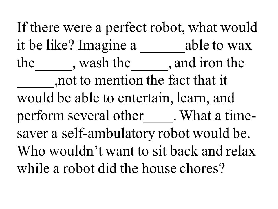 40 If there were a perfect robot, what would it be like.