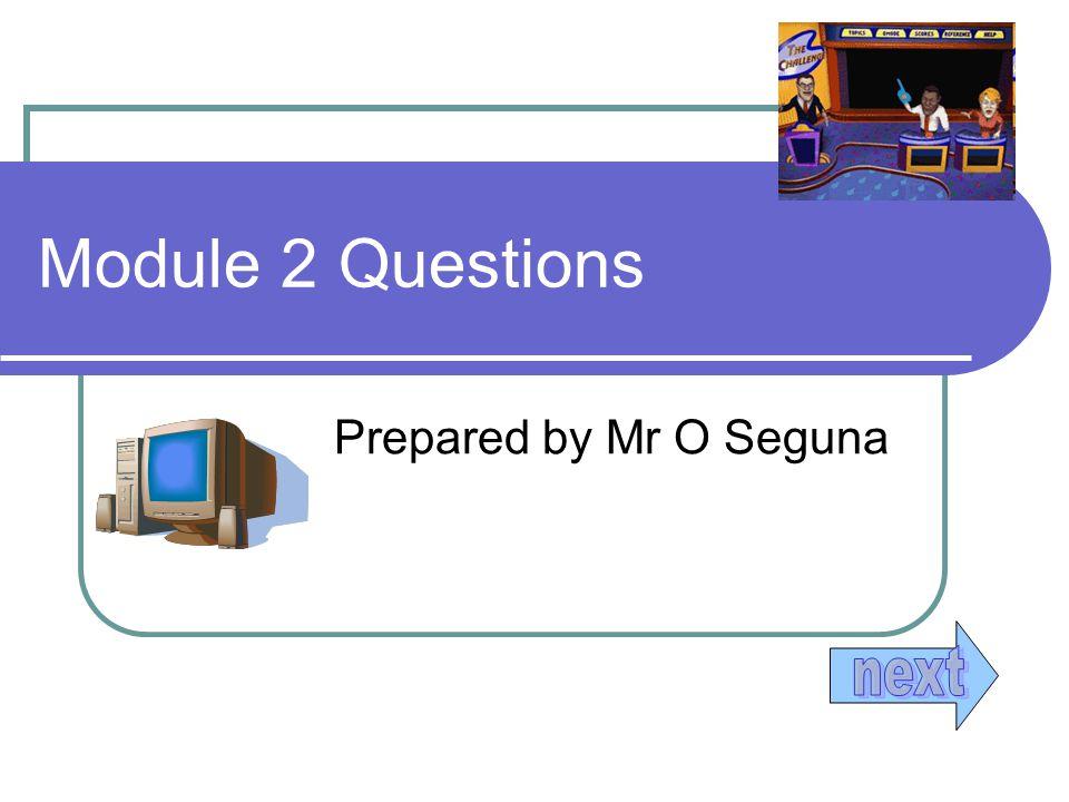 Module 2 Questions Prepared by Mr O Seguna