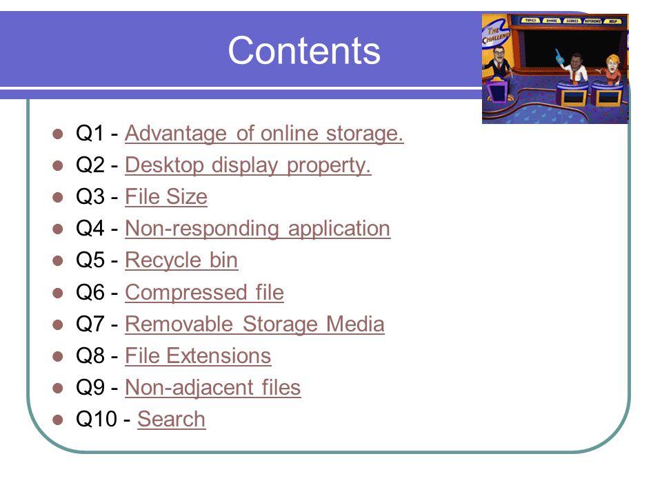Contents Q1 - Advantage of online storage.Advantage of online storage. Q2 - Desktop display property.Desktop display property. Q3 - File SizeFile Size