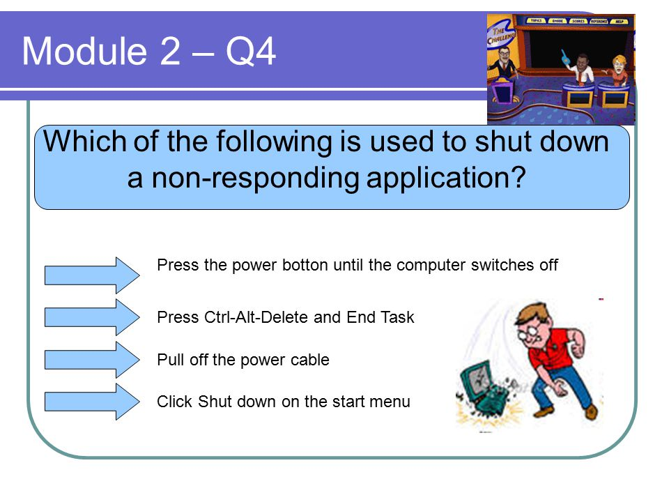 Module 2 – Q4 Which of the following is used to shut down a non-responding application.