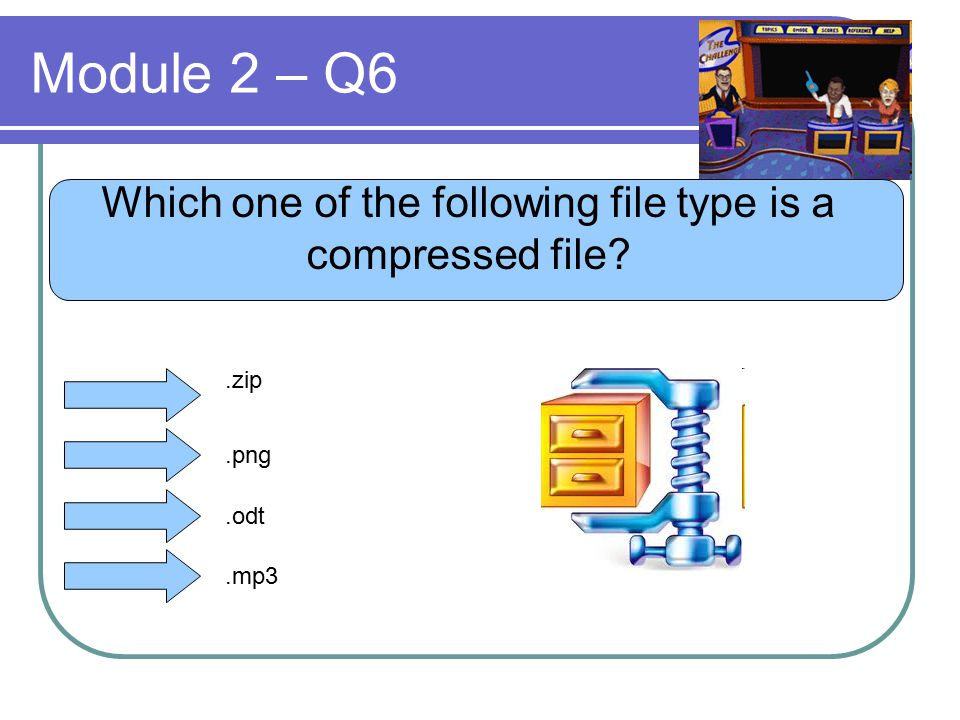Module 2 – Q6 Which one of the following file type is a compressed file?.zip.png.odt.mp3