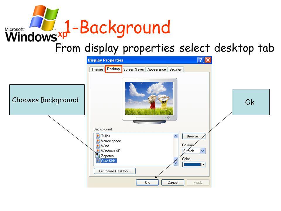 1-Background From display properties select desktop tab Chooses Background Ok