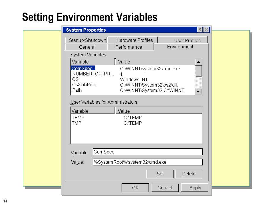 14 Setting Environment Variables User Variables for Administrators: ComSpec GeneralPerformance Environment User Profiles Hardware ProfilesStartup/Shutdown OKCancelApply System Properties .