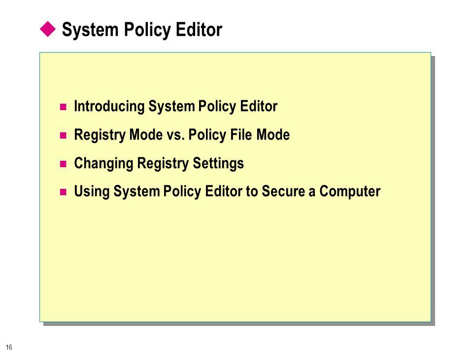 16  System Policy Editor Introducing System Policy Editor Registry Mode vs.