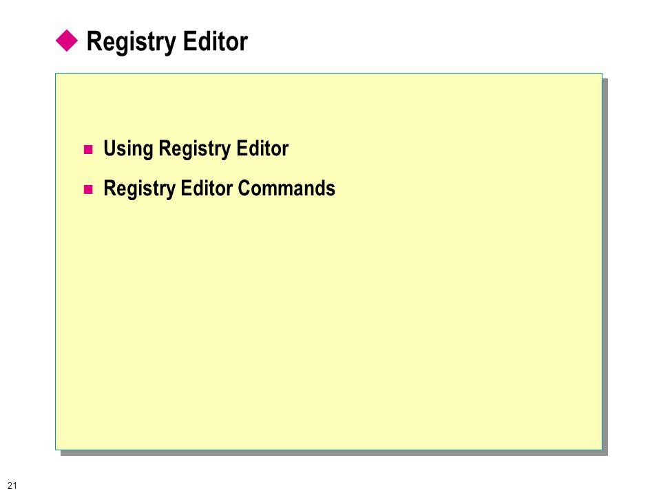 21  Registry Editor Using Registry Editor Registry Editor Commands