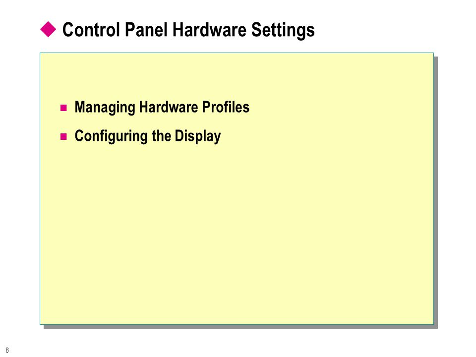 8  Control Panel Hardware Settings Managing Hardware Profiles Configuring the Display